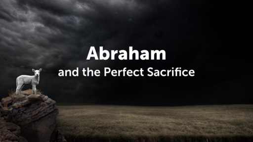 Abraham and the Perfect Sacrifice