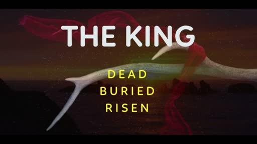 Easter Day: Jesus - King over Death (Luke 24:1-12, 36-53)