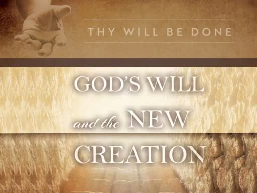 God's Will for the New Creation