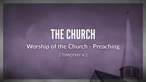The Church - Worship of the Church - Preaching