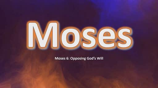 Moses 6: Opposing God's Will