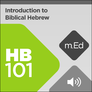 Mobile Ed: HB101 Introduction to Biblical Hebrew (audio)