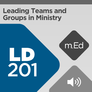 Mobile Ed: LD201 Leading Teams and Groups in Ministry (audio)