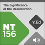 Mobile Ed: NT156 Understanding Easter: The Significance of the Resurrection (audio)