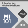 Mobile Ed: MI101 Introducing Global Missions (audio)