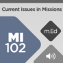Mobile Ed: MI102 Current Issues in Missions (audio)