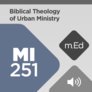 Mobile Ed: MI251 Biblical Theology of Urban Ministry (audio)