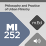 Mobile Ed: MI252 Philosophy and Practice of Urban Ministry (audio)