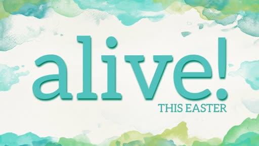 Alive! (Easter 2018)