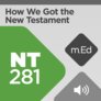 Mobile Ed: NT281 How We Got the New Testament (audio)