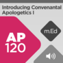 Mobile Ed: AP120 Introducing Covenantal Apologetics I: Foundations (audio)