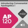 Mobile Ed: AP120 Introducing Covenantal Apologetics I: Foundations (audio)