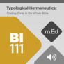 Mobile Ed: BI111 Typological Hermeneutics: Finding Christ in the Whole Bible (audio)