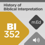 Mobile Ed: BI352 History of Biblical Interpretation II: Seventeenth Century through the Present (audio)