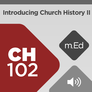 Mobile Ed: CH102 Introducing Church History II: Reformation to Postmodernism (audio)