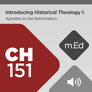 Mobile Ed: CH151 Introducing Historical Theology: Apostles to the Reformation (audio)