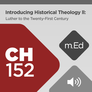 Mobile Ed: CH152 Introducing Historical Theology: Luther to the Twenty-First Century (audio)