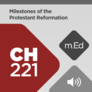 Mobile Ed: CH221 Milestones of the Protestant Reformation (audio)