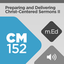 Mobile Ed: CM152 Preparing and Delivering Christ-Centered Sermons II: Communicating a Theology of Grace (audio)