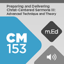 Mobile Ed: CM153 Preparing and Delivering Christ-Centered Sermons III: Advanced Techniques and Theory (audio)