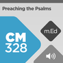 Mobile Ed: CM328 Preaching the Psalms (audio)