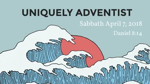Sabbath April 7-Uniquely Adventist