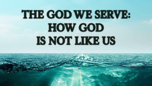 The God We Serve: How God is Not Like Us