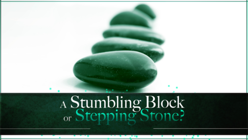 A Stumbling Block or a Stepping Stone?