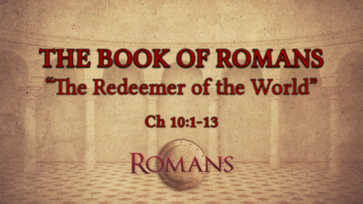 """Romans 10:1-13 """"The Redeemer of the World"""""""