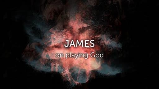 James on playing God