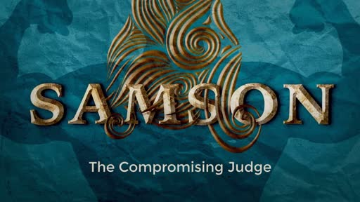 Samson - The Compromising Judge