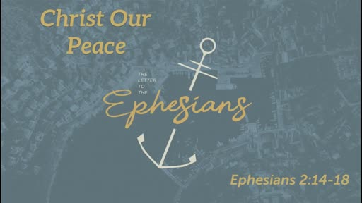 Christ Our Peace (Eph 2:14-18)