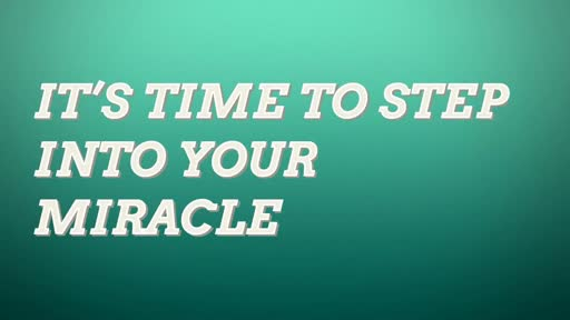 It's time to Step into your miracle