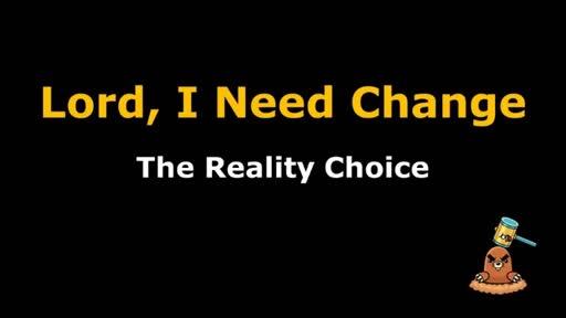 2018-02-Lord I Need Change-Reality Choice