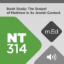 Mobile Ed: NT314 Book Study: The Gospel of Matthew in Its Jewish Context (audio)