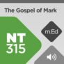 Mobile Ed: NT315 Book Study: The Gospel of Mark (audio)