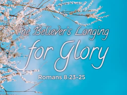 The Believer's Longing for Glory
