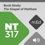 Mobile Ed: NT317 Book Study: The Gospel of Matthew (audio)