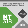 Mobile Ed: NT318 Book Study: The Gospel of Mark in Its Roman Context (audio)
