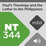 Mobile Ed: NT344 Paul's Theology and the Letter to the Philippians (audio)