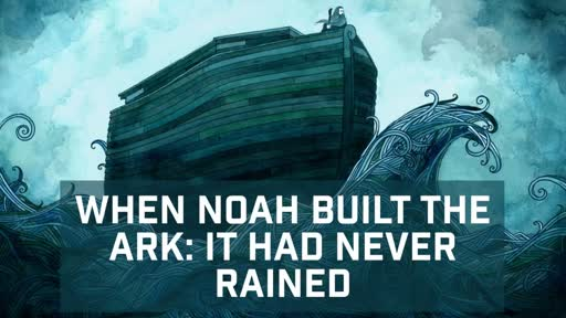 When Noah built the Ark, it had never rained - 4/8/2018