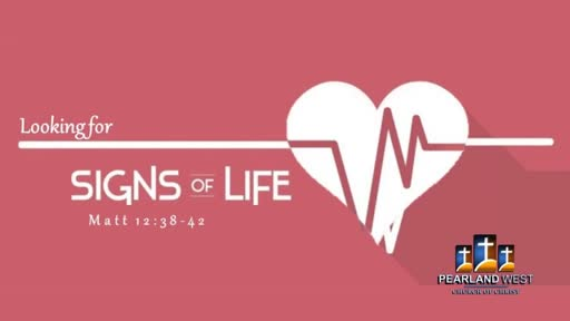 Looking For Signs of Life D. Winrow 4/8 AM SERVICE