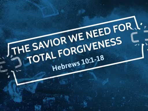 The Savior We Need For Total Forgiveness
