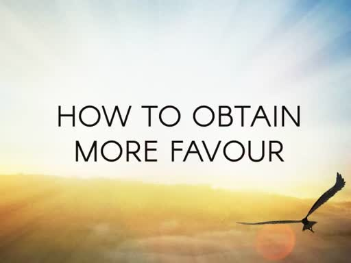 HOW TO OBTAIN MORE FAVOUR