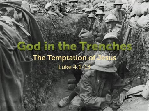 "Luke 4:1-13 - ""God in the Trenches: The Temptation of Jesus"" (Part 2)"