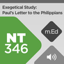 Mobile Ed: NT346 Exegetical Study: Paul's Letter to the Philippians (audio)