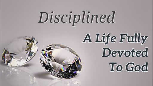 Disciplined - A Life Fully Devoted to God