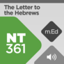 Mobile Ed: NT361: Book Study: The Letter to the Hebrews (audio)