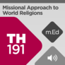 Mobile Ed: TH191 Missional Approach to World Religions (audio)