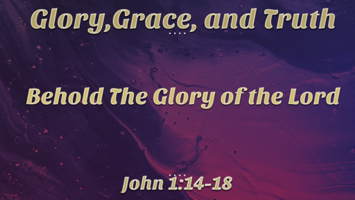 04 08 2018 Glory, Grace, and Truth